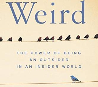 Weird: The Power of Being an Outsider in an Insider's World